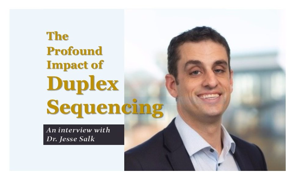 The Profound Impact of Duplex Sequencing: An Interview with Jesse Salk, CEO, TwinStrand Biosciences